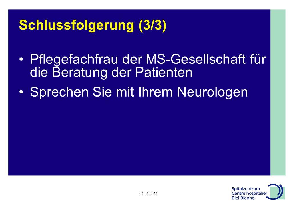04.04.2014 Epilepsie, Diskussionsrunde Schlussfolgerung (3/3) Pflegefachfrau der MS-Gesellschaft für die Beratung der Patienten Sprechen Sie mit Ihrem Neurologen