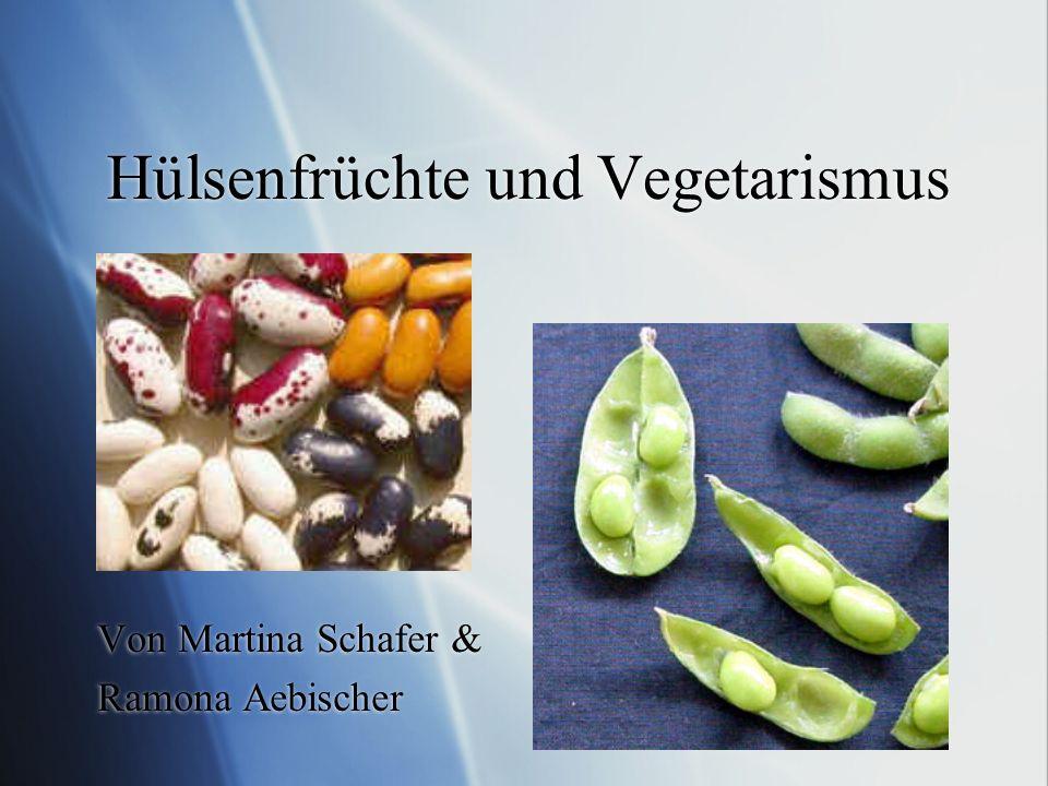 Hülsenfrüchte und Vegetarismus Von Martina Schafer & Ramona Aebischer Von Martina Schafer & Ramona Aebischer