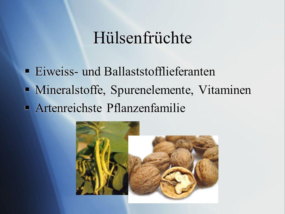 Hülsenfrüchte Eiweiss- und Ballaststofflieferanten Mineralstoffe, Spurenelemente, Vitaminen Artenreichste Pflanzenfamilie Eiweiss- und Ballaststofflie