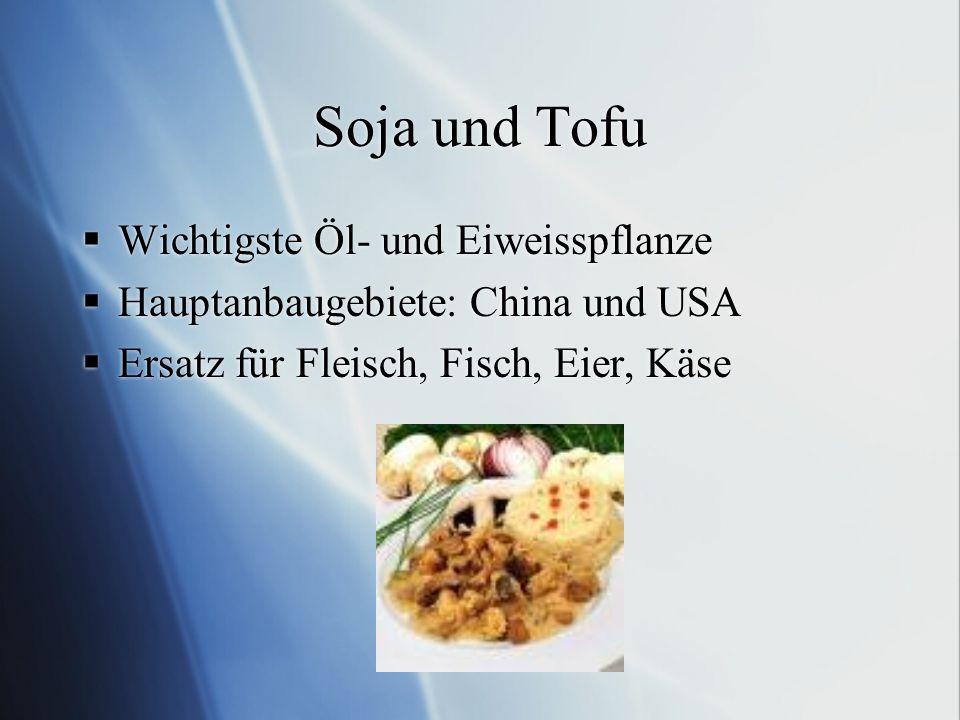 Soja und Tofu Wichtigste Öl- und Eiweisspflanze Hauptanbaugebiete: China und USA Ersatz für Fleisch, Fisch, Eier, Käse Wichtigste Öl- und Eiweisspflan