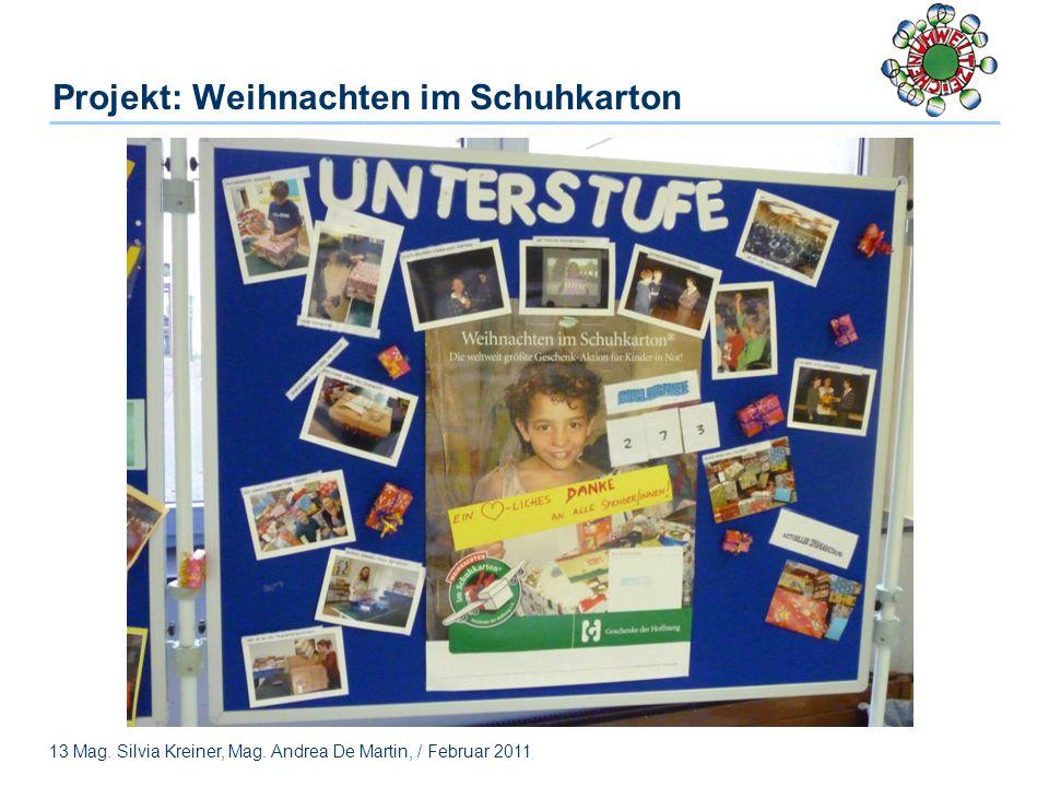 13 Mag. Silvia Kreiner, Mag. Andrea De Martin, / Februar 2011 Projekt: Weihnachten im Schuhkarton
