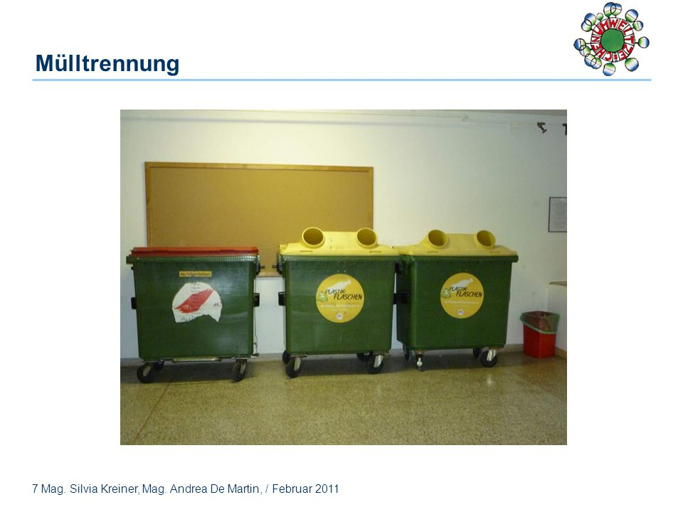 7 Mag. Silvia Kreiner, Mag. Andrea De Martin, / Februar 2011 Mülltrennung