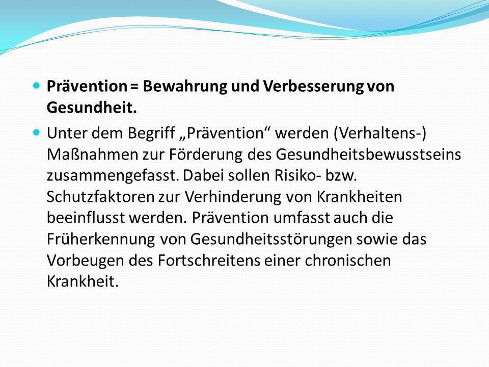 Prävention = Bewahrung und Verbesserung von Gesundheit.