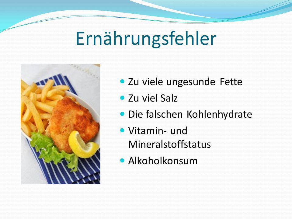 Ernährungsfehler Zu viele ungesunde Fette Zu viel Salz Die falschen Kohlenhydrate Vitamin- und Mineralstoffstatus Alkoholkonsum