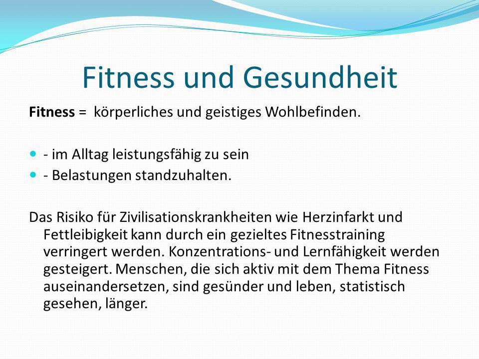 Fitness und Gesundheit Fitness = körperliches und geistiges Wohlbefinden.