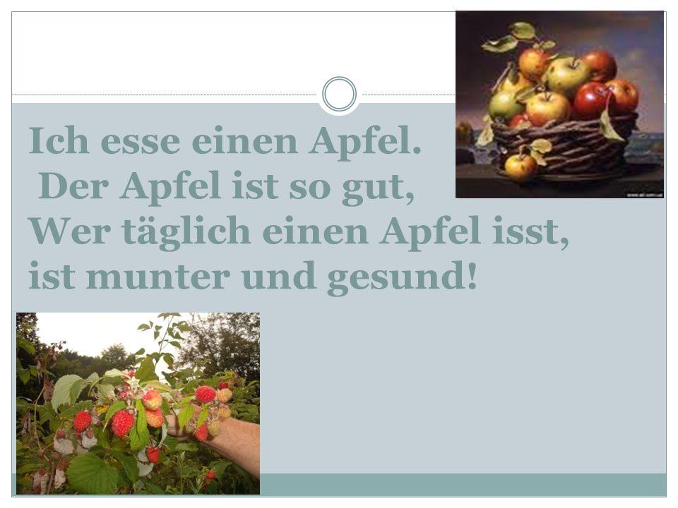 Ich esse einen Apfel. Der Apfel ist so gut, Wer täglich einen Apfel isst, ist munter und gesund!