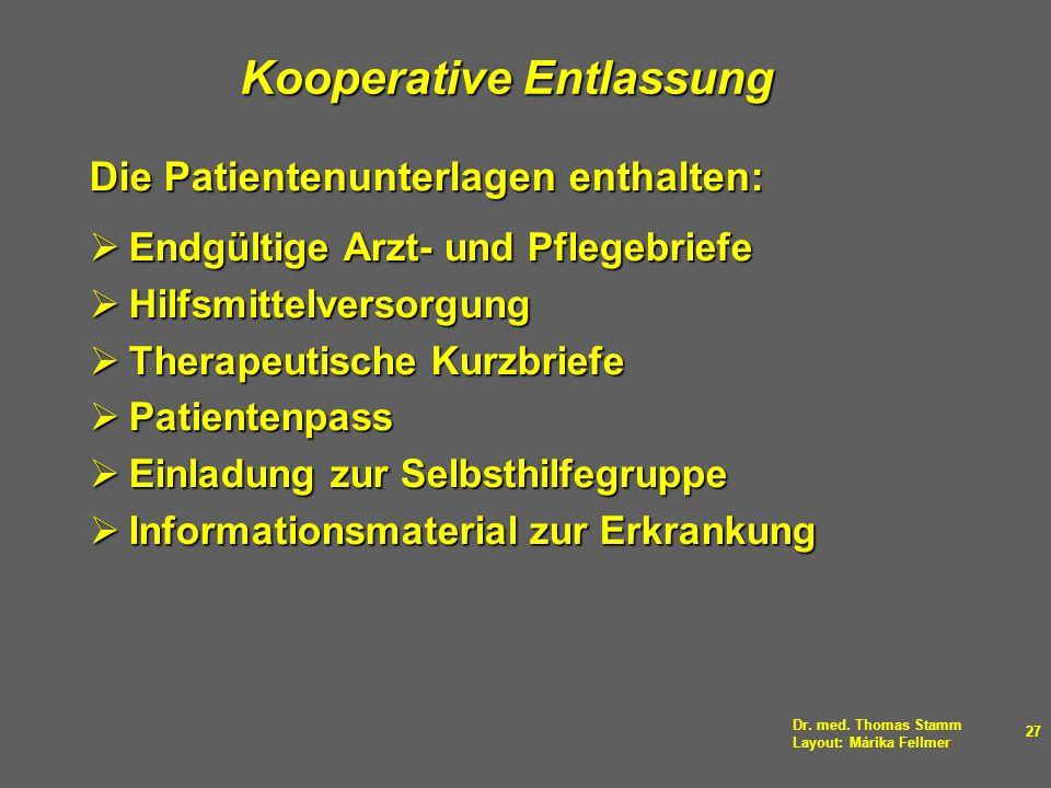 Dr. med. Thomas Stamm Layout: Márika Fellmer 27 Kooperative Entlassung Die Patientenunterlagen enthalten: Endgültige Arzt- und Pflegebriefe Endgültige