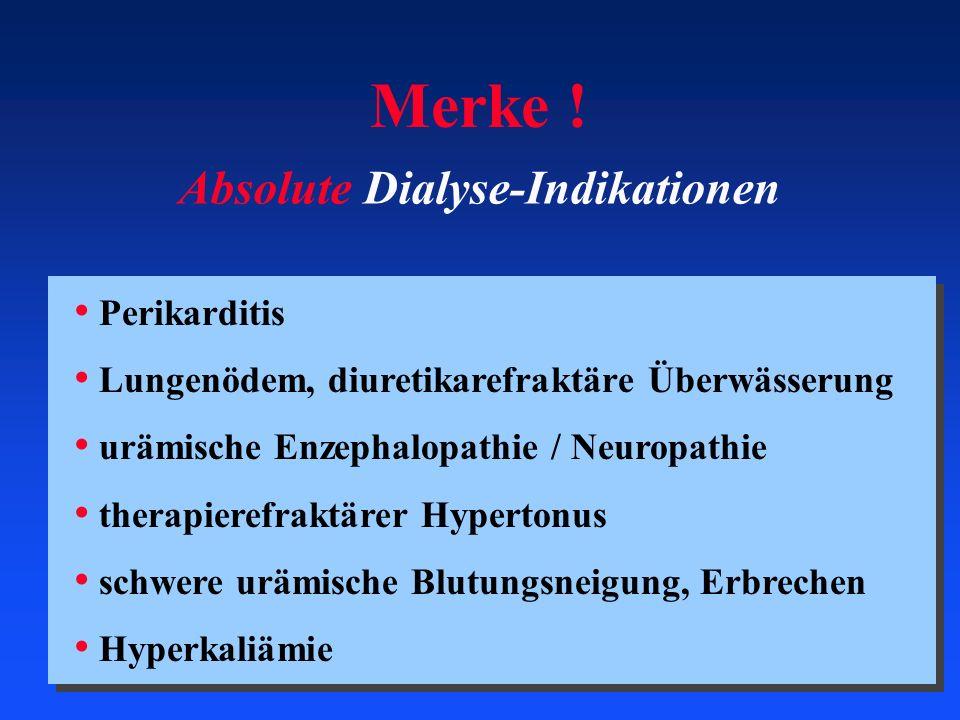 Absolute Dialyse-Indikationen Perikarditis Lungenödem, diuretikarefraktäre Überwässerung urämische Enzephalopathie / Neuropathie therapierefraktärer H