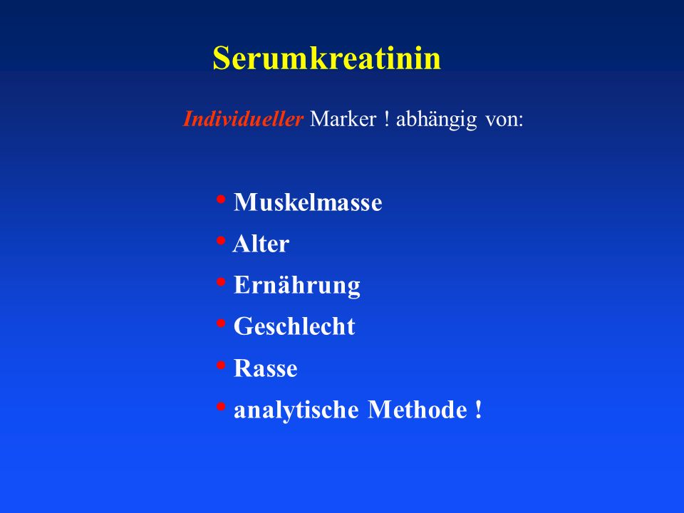 Serumkreatinin Muskelmasse Alter Ernährung Geschlecht Rasse analytische Methode ! Individueller Marker ! abhängig von: