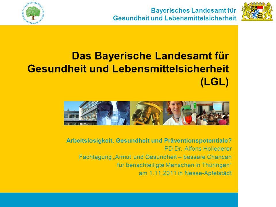 Bayerisches Landesamt für Gesundheit und Lebensmittelsicherheit Das Bayerische Landesamt für Gesundheit und Lebensmittelsicherheit (LGL) Arbeitslosigk