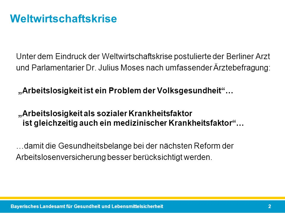 Bayerisches Landesamt für Gesundheit und Lebensmittelsicherheit 2 Weltwirtschaftskrise Unter dem Eindruck der Weltwirtschaftskrise postulierte der Ber