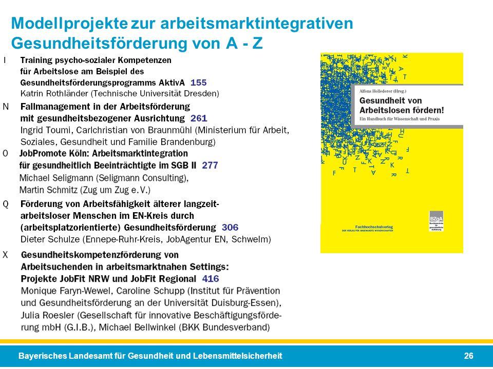 Bayerisches Landesamt für Gesundheit und Lebensmittelsicherheit 26 Modellprojekte zur arbeitsmarktintegrativen Gesundheitsförderung von A - Z