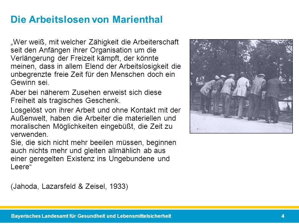 Bayerisches Landesamt für Gesundheit und Lebensmittelsicherheit 4 Die Arbeitslosen von Marienthal Wer weiß, mit welcher Zähigkeit die Arbeiterschaft s