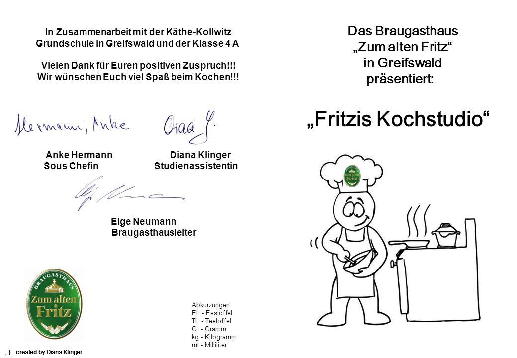 Das Braugasthaus Zum alten Fritz in Greifswald präsentiert: Fritzis Kochstudio ; ) created by Diana Klinger In Zusammenarbeit mit der Käthe-Kollwitz G