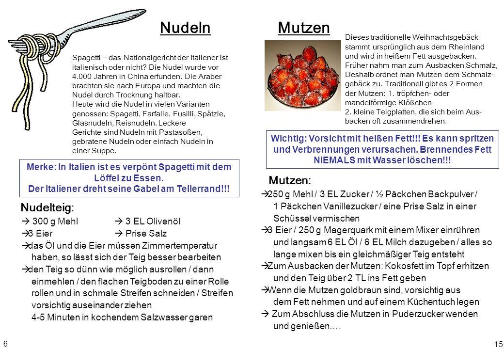 Nudeln Nudelteig: Merke: In Italien ist es verpönt Spagetti mit dem Löffel zu Essen. Der Italiener dreht seine Gabel am Tellerrand!!! Spagetti – das N