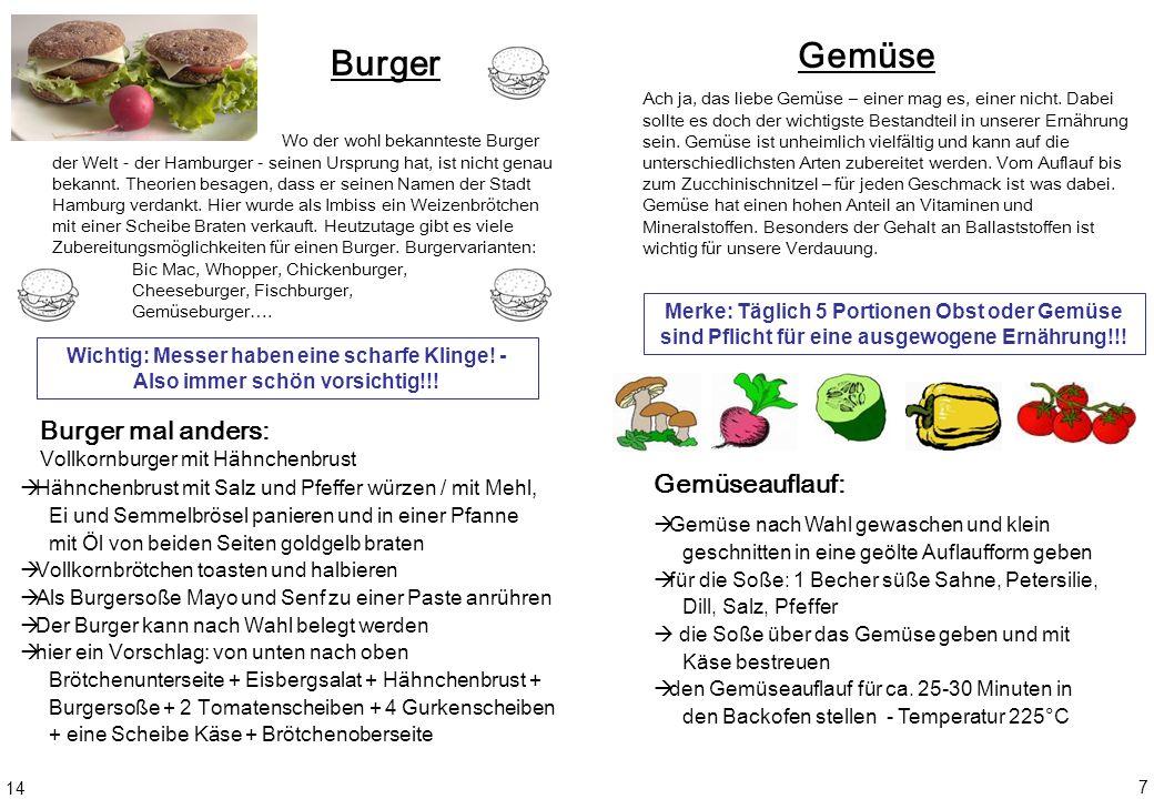 Gemüse Gemüseauflauf: Merke: Täglich 5 Portionen Obst oder Gemüse sind Pflicht für eine ausgewogene Ernährung!!! Gemüse nach Wahl gewaschen und klein