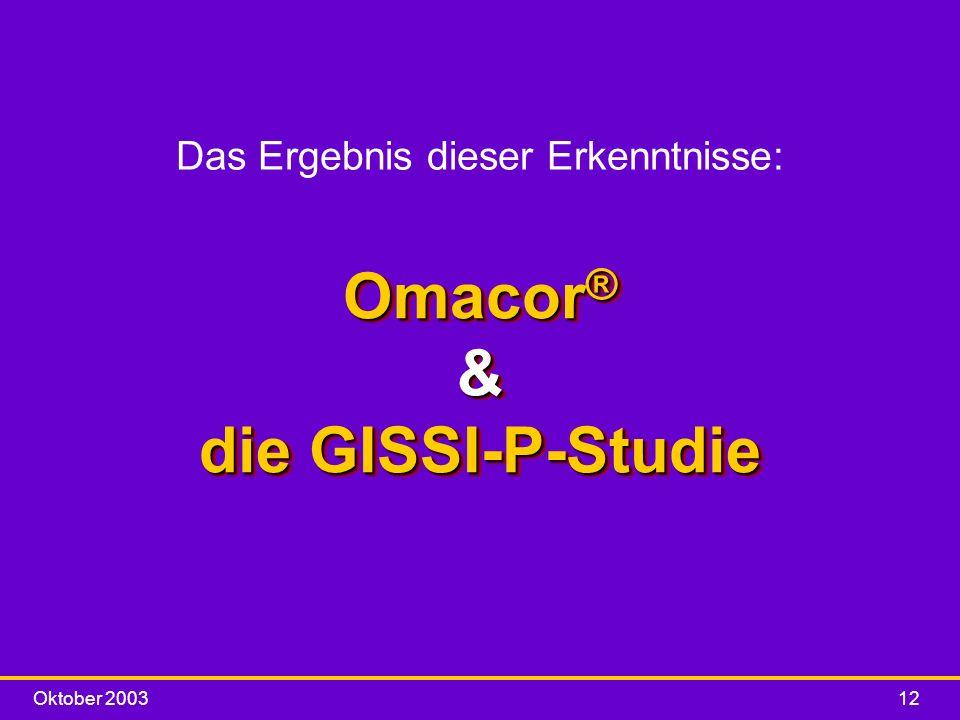Oktober 200312 Omacor ® & die GISSI-P-Studie Das Ergebnis dieser Erkenntnisse: