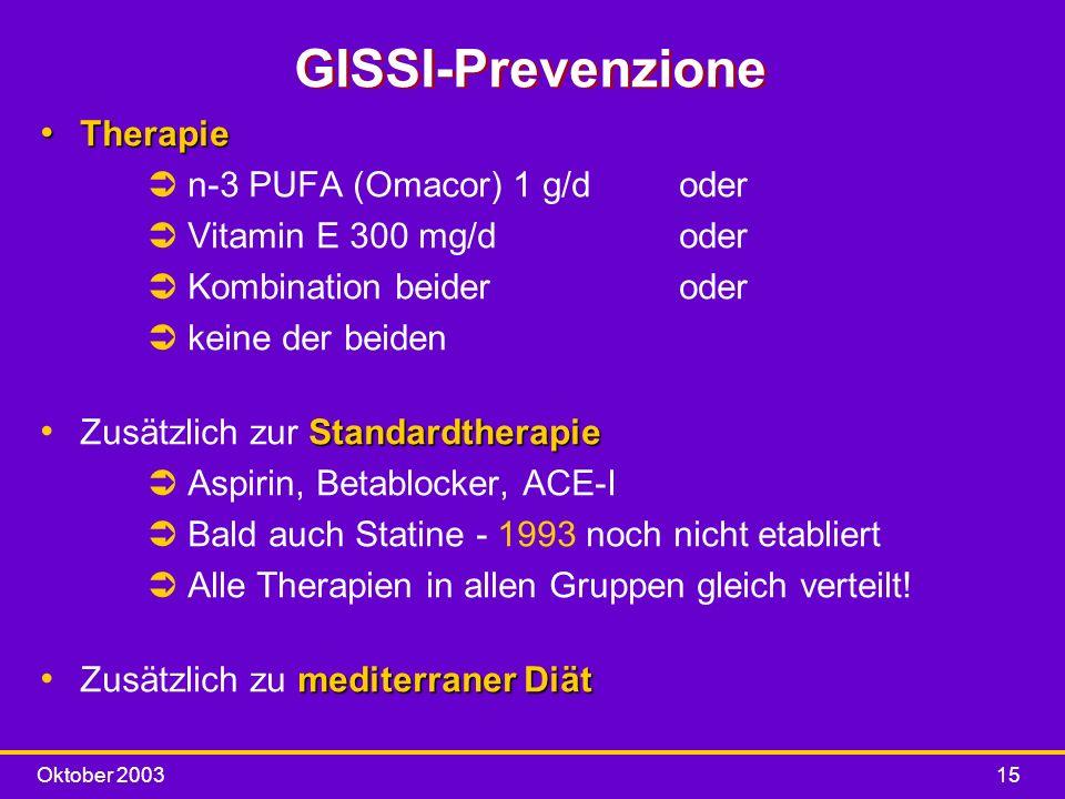 Oktober 200315 GISSI-Prevenzione Therapie Therapie Ün-3 PUFA (Omacor) 1 g/d oder ÜVitamin E 300 mg/d oder ÜKombination beider oder Ükeine der beiden S