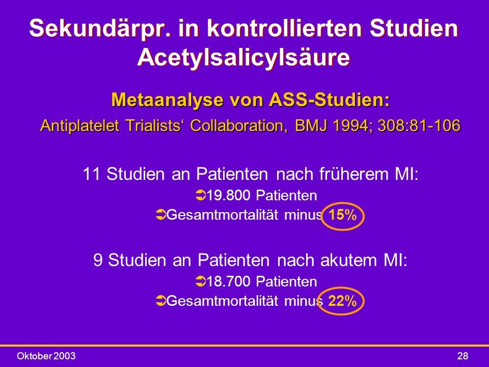 Oktober 200328 Metaanalyse von ASS-Studien: Antiplatelet Trialists Collaboration, BMJ 1994; 308:81-106 11 Studien an Patienten nach früherem MI: Ü 19.