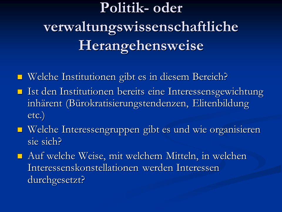 Politik- oder verwaltungswissenschaftliche Herangehensweise Welche Institutionen gibt es in diesem Bereich.