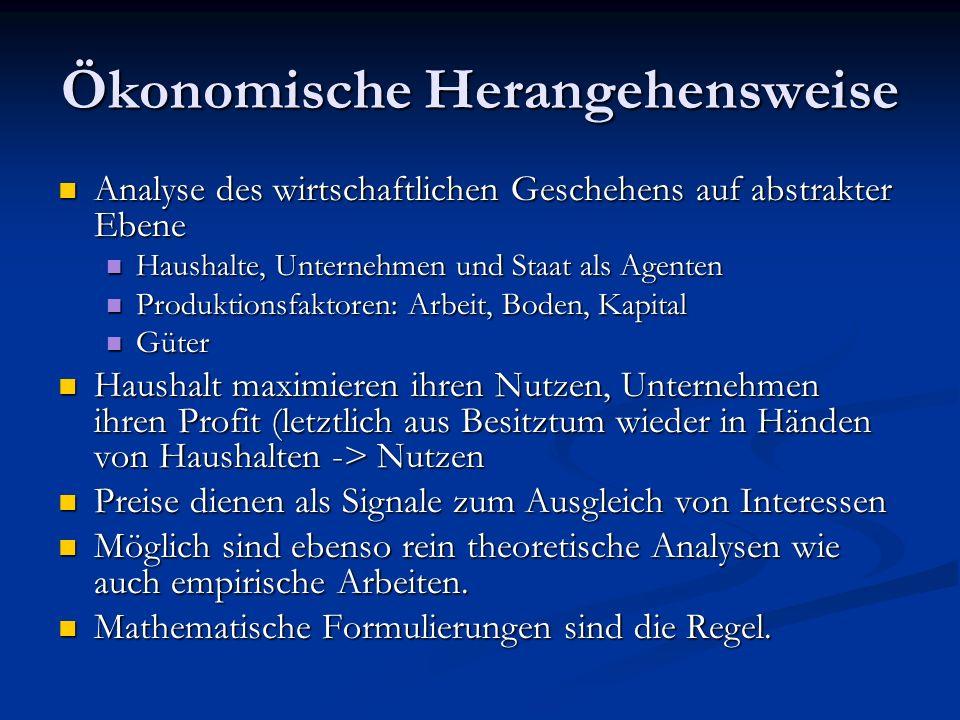 Ökonomische Herangehensweise Analyse des wirtschaftlichen Geschehens auf abstrakter Ebene Analyse des wirtschaftlichen Geschehens auf abstrakter Ebene