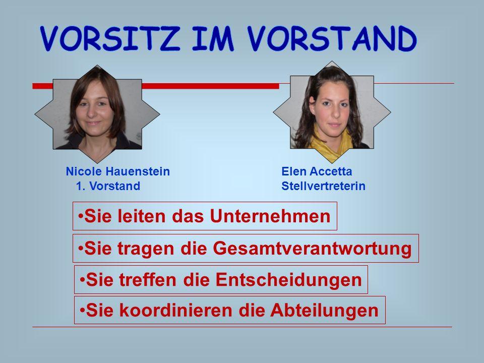 Nicole Hauenstein 1. Vorstand Elen Accetta Stellvertreterin Sie leiten das Unternehmen Sie tragen die Gesamtverantwortung Sie treffen die Entscheidung