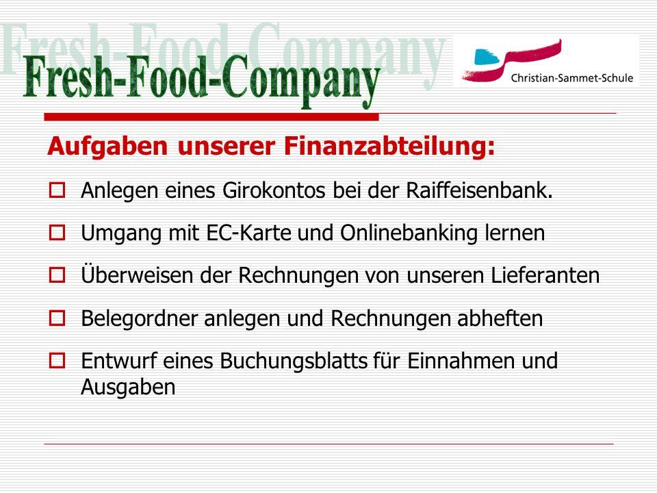 Aufgaben unserer Finanzabteilung: Anlegen eines Girokontos bei der Raiffeisenbank. Umgang mit EC-Karte und Onlinebanking lernen Überweisen der Rechnun