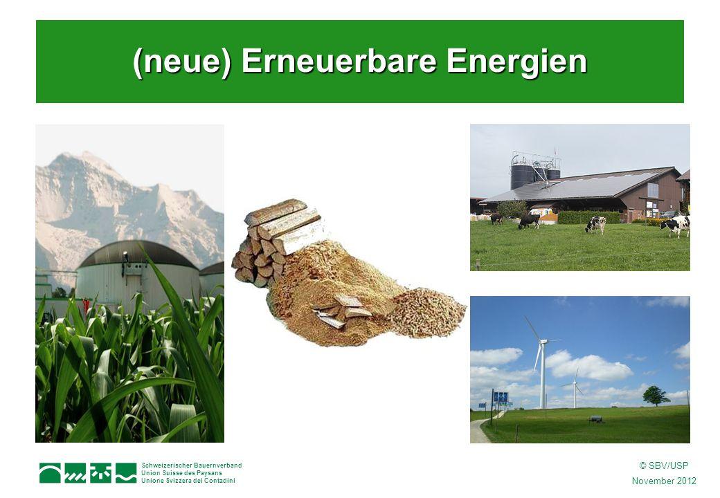 Schweizerischer Bauernverband Union Suisse des Paysans Unione Svizzera dei Contadini © SBV/USP November 2012 (neue) Erneuerbare Energien