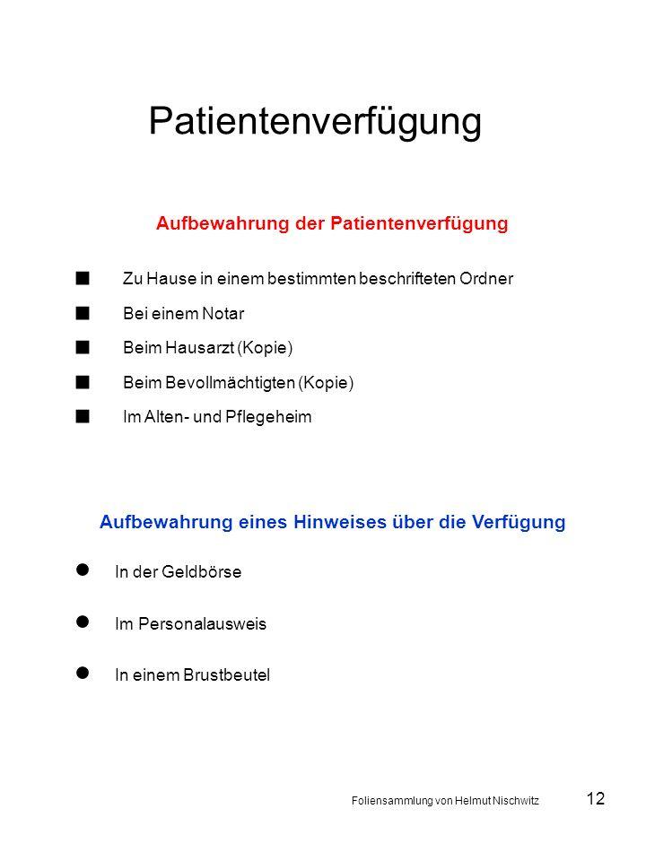 12 Patientenverfügung Aufbewahrung der Patientenverfügung Zu Hause in einem bestimmten beschrifteten Ordner Bei einem Notar Beim Hausarzt (Kopie) Beim
