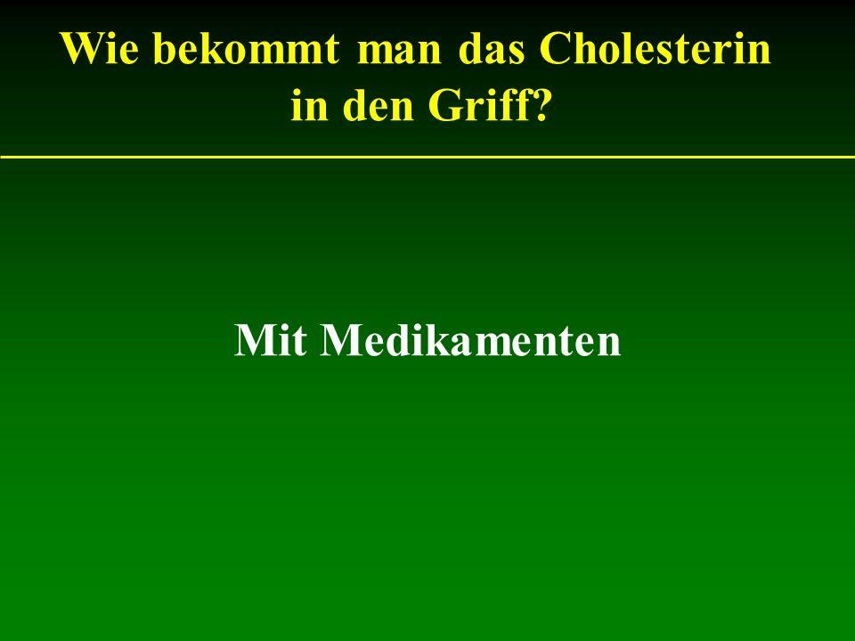 Mit Medikamenten Wie bekommt man das Cholesterin in den Griff?