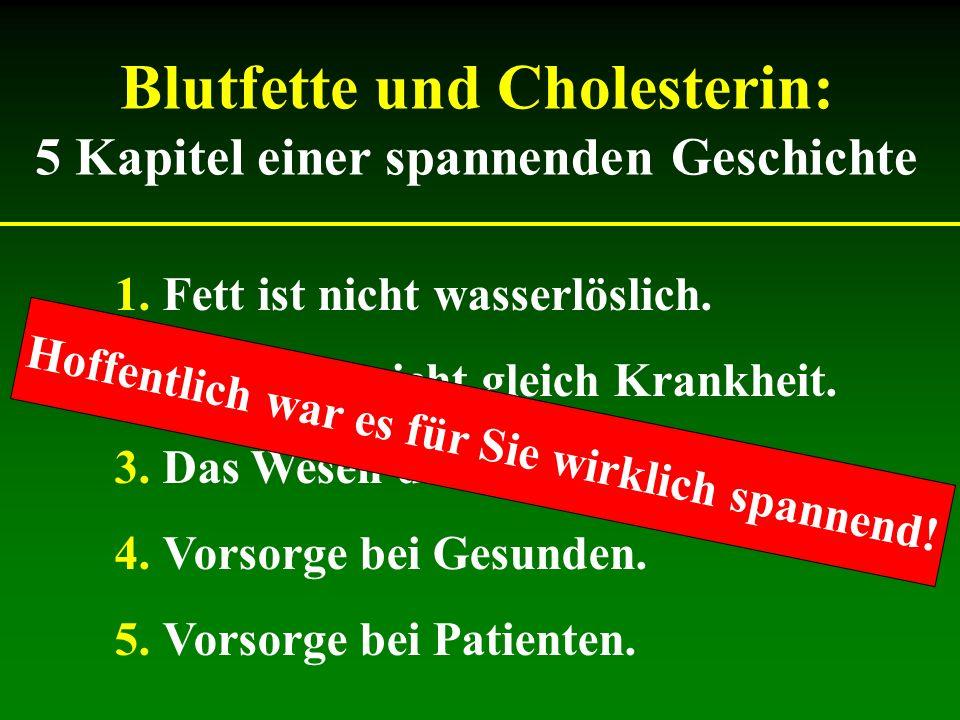 Blutfette und Cholesterin: 5 Kapitel einer spannenden Geschichte 1.Fett ist nicht wasserlöslich. 2.Risiko ist nicht gleich Krankheit. 3.Das Wesen der