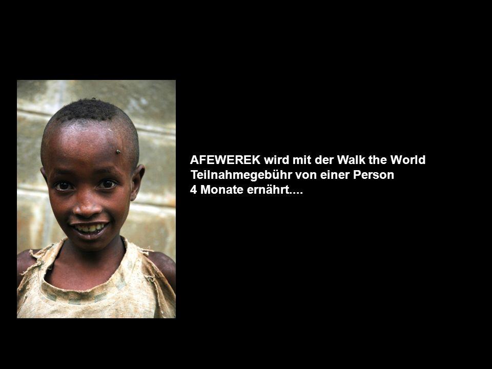 AFEWEREK wird mit der Walk the World Teilnahmegebühr von einer Person 4 Monate ernährt....