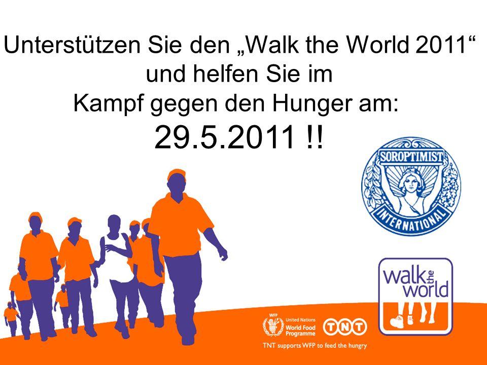 Walk the World 29. Mai 2011...und wie können Sie helfen? Unterstützen Sie den Walk the World 2011 und helfen Sie im Kampf gegen den Hunger am: 29.5.20