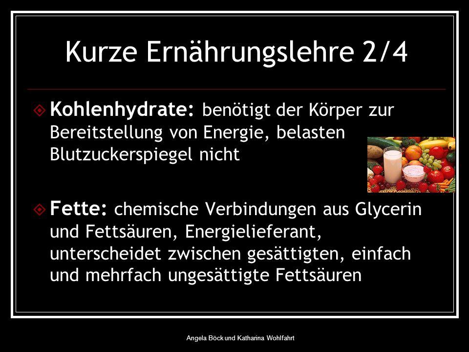 Angela Böck und Katharina Wohlfahrt Kurze Ernährungslehre 2/4 Kohlenhydrate: benötigt der Körper zur Bereitstellung von Energie, belasten Blutzuckerspiegel nicht Fette: chemische Verbindungen aus Glycerin und Fettsäuren, Energielieferant, unterscheidet zwischen gesättigten, einfach und mehrfach ungesättigte Fettsäuren