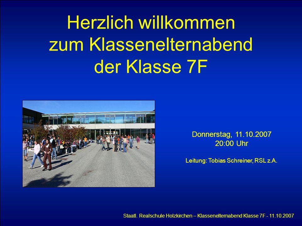 Herzlich willkommen zum Klassenelternabend der Klasse 7F Staatl. Realschule Holzkirchen – Klassenelternabend Klasse 7F - 11.10.2007 Donnerstag, 11.10.
