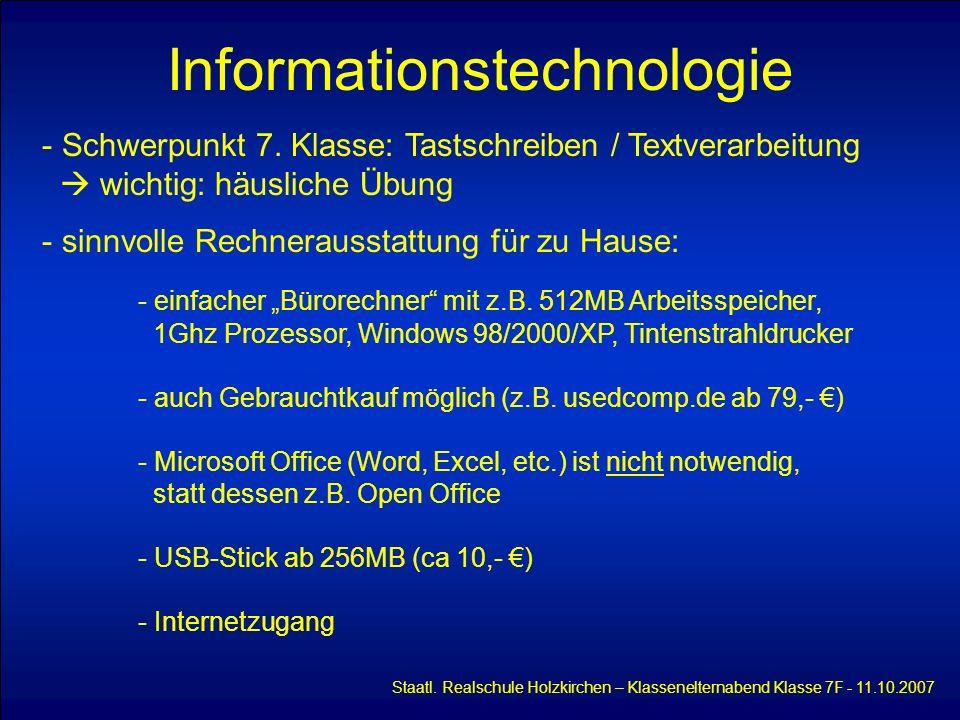 Informationstechnologie Staatl. Realschule Holzkirchen – Klassenelternabend Klasse 7F - 11.10.2007 - Schwerpunkt 7. Klasse: Tastschreiben / Textverarb