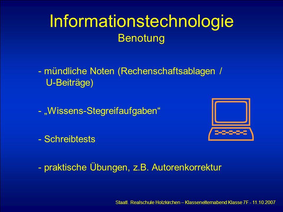 Informationstechnologie Benotung Staatl. Realschule Holzkirchen – Klassenelternabend Klasse 7F - 11.10.2007 - mündliche Noten (Rechenschaftsablagen /