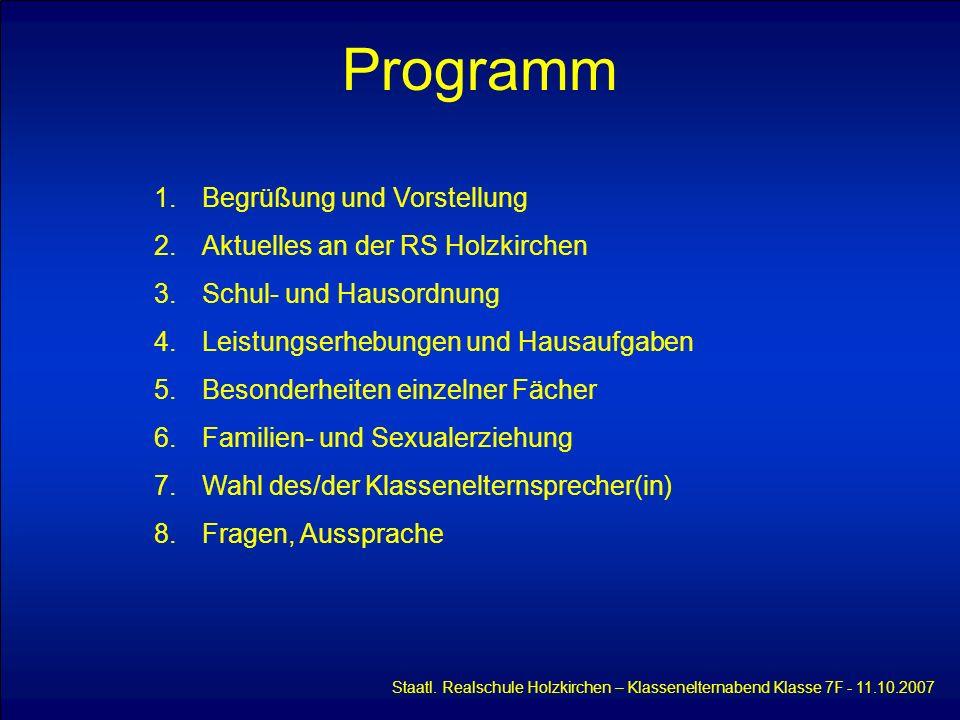 Programm Staatl. Realschule Holzkirchen – Klassenelternabend Klasse 7F - 11.10.2007 1.Begrüßung und Vorstellung 2.Aktuelles an der RS Holzkirchen 3.Sc