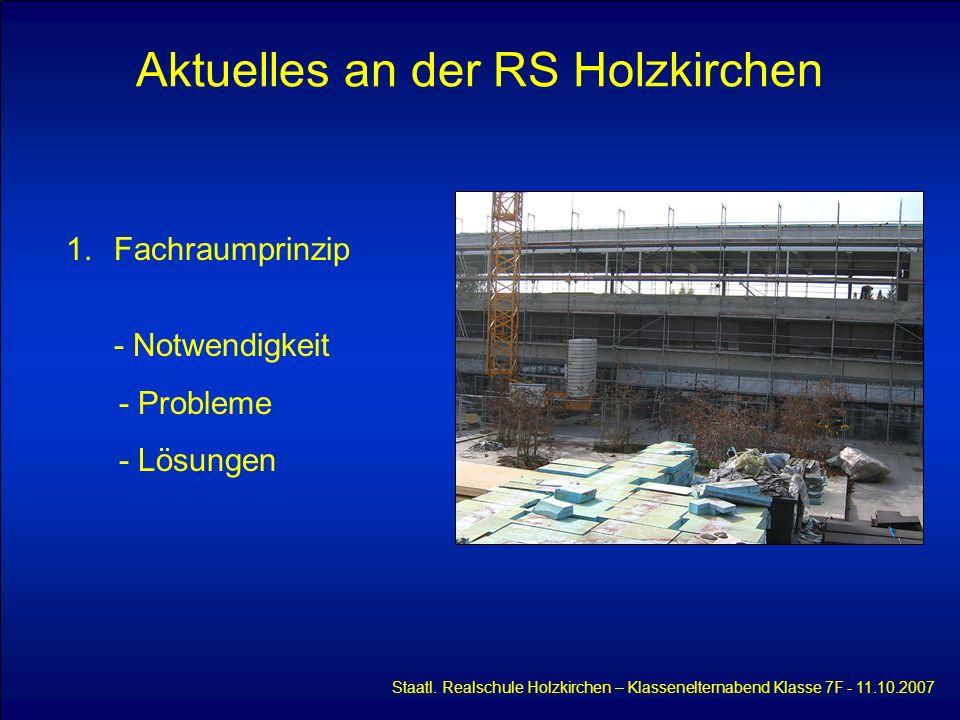 Aktuelles an der RS Holzkirchen Staatl. Realschule Holzkirchen – Klassenelternabend Klasse 7F - 11.10.2007 1.Fachraumprinzip - Notwendigkeit - Problem