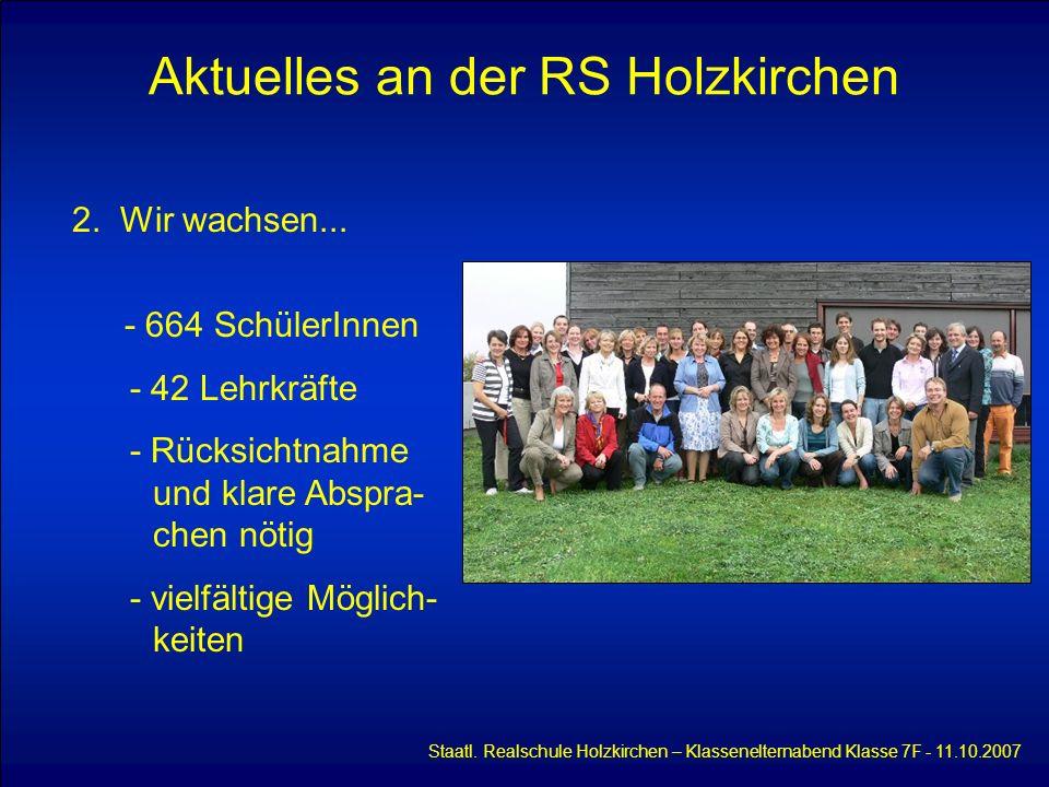 Aktuelles an der RS Holzkirchen Staatl. Realschule Holzkirchen – Klassenelternabend Klasse 7F - 11.10.2007 2. Wir wachsen... - 664 SchülerInnen - 42 L