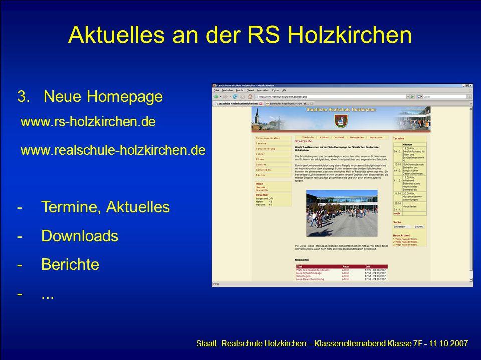 Aktuelles an der RS Holzkirchen Staatl. Realschule Holzkirchen – Klassenelternabend Klasse 7F - 11.10.2007 3. Neue Homepage www.rs-holzkirchen.de www.