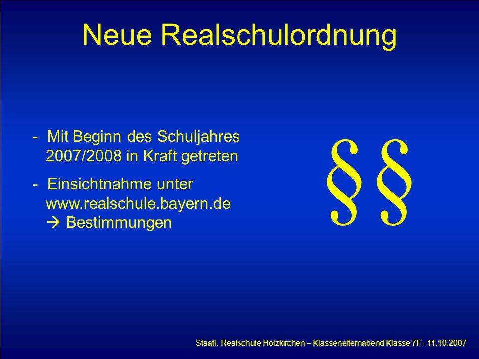 Neue Realschulordnung Staatl. Realschule Holzkirchen – Klassenelternabend Klasse 7F - 11.10.2007 - Mit Beginn des Schuljahres 2007/2008 in Kraft getre