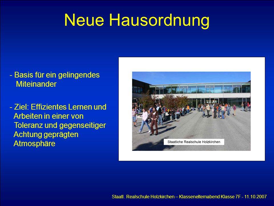 Neue Hausordnung Staatl. Realschule Holzkirchen – Klassenelternabend Klasse 7F - 11.10.2007 - Basis für ein gelingendes Miteinander - Ziel: Effiziente