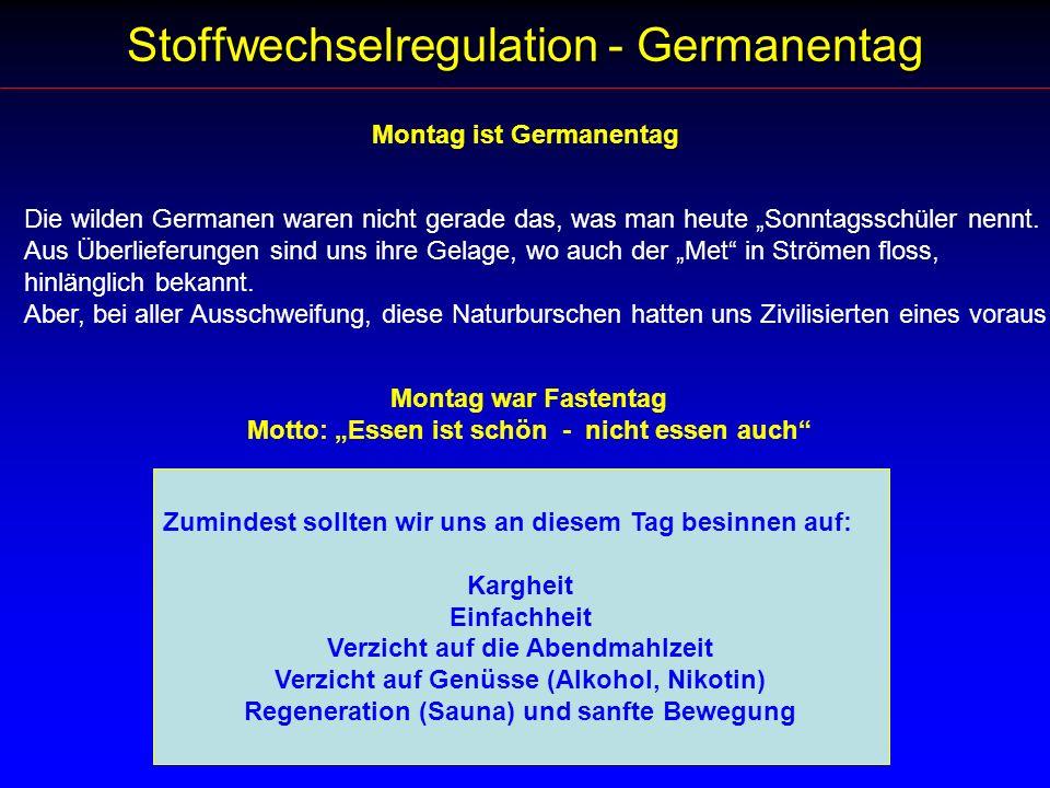 Stoffwechselregulation - Germanentag Montag ist Germanentag Die wilden Germanen waren nicht gerade das, was man heute Sonntagsschüler nennt. Aus Überl
