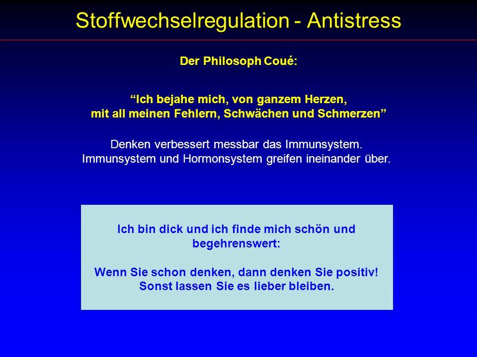 Stoffwechselregulation - Antistress Der Philosoph Coué: Ich bejahe mich, von ganzem Herzen, mit all meinen Fehlern, Schwächen und Schmerzen Denken ver