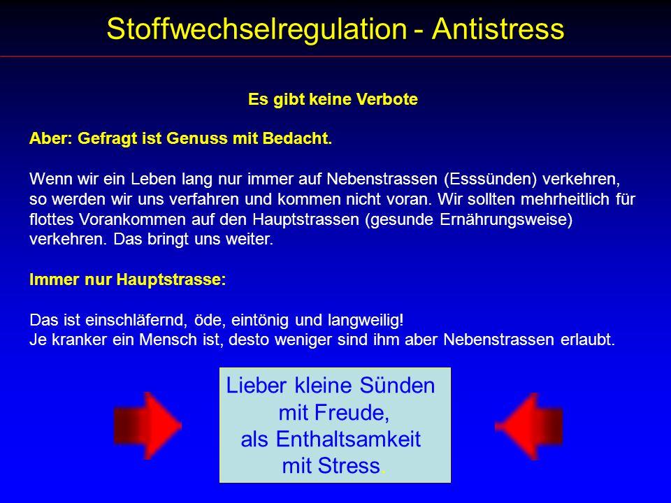 Stoffwechselregulation - Antistress Aber: Gefragt ist Genuss mit Bedacht. Wenn wir ein Leben lang nur immer auf Nebenstrassen (Esssünden) verkehren, s
