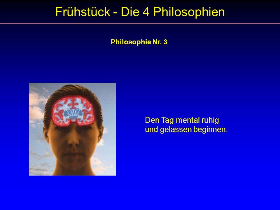 Frühstück - Die 4 Philosophien Philosophie Nr. 3 Den Tag mental ruhig und gelassen beginnen.