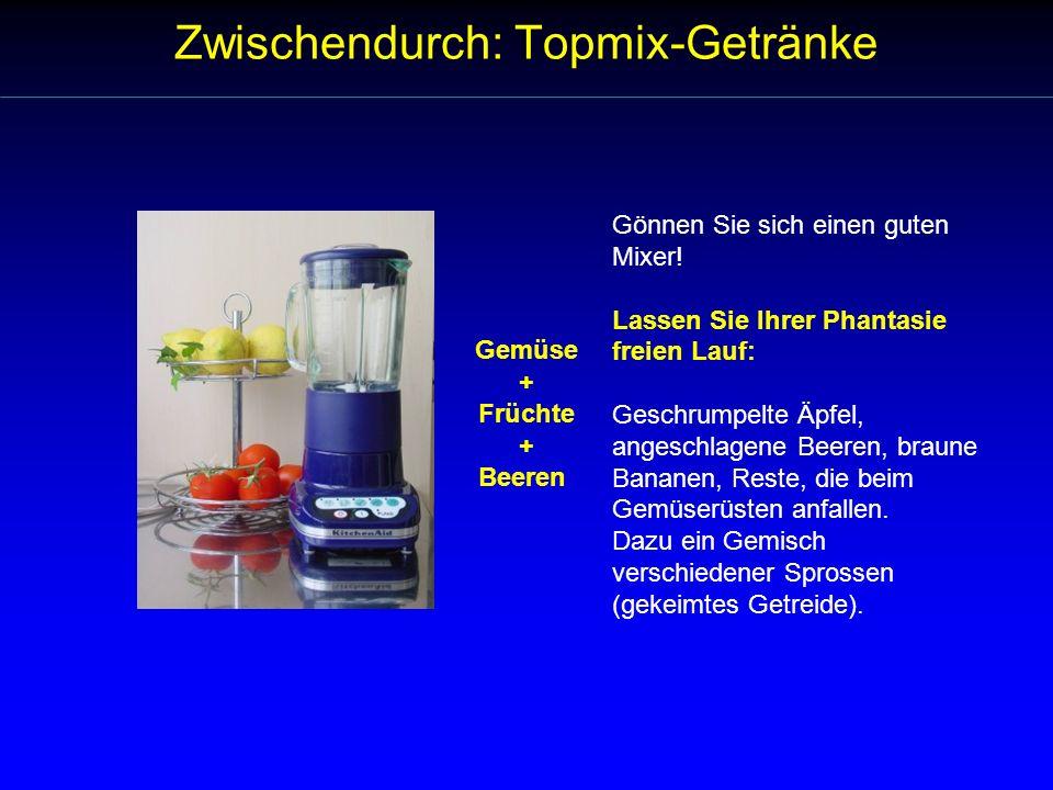 Zwischendurch: Topmix-Getränke Gönnen Sie sich einen guten Mixer! Lassen Sie Ihrer Phantasie freien Lauf: Geschrumpelte Äpfel, angeschlagene Beeren, b