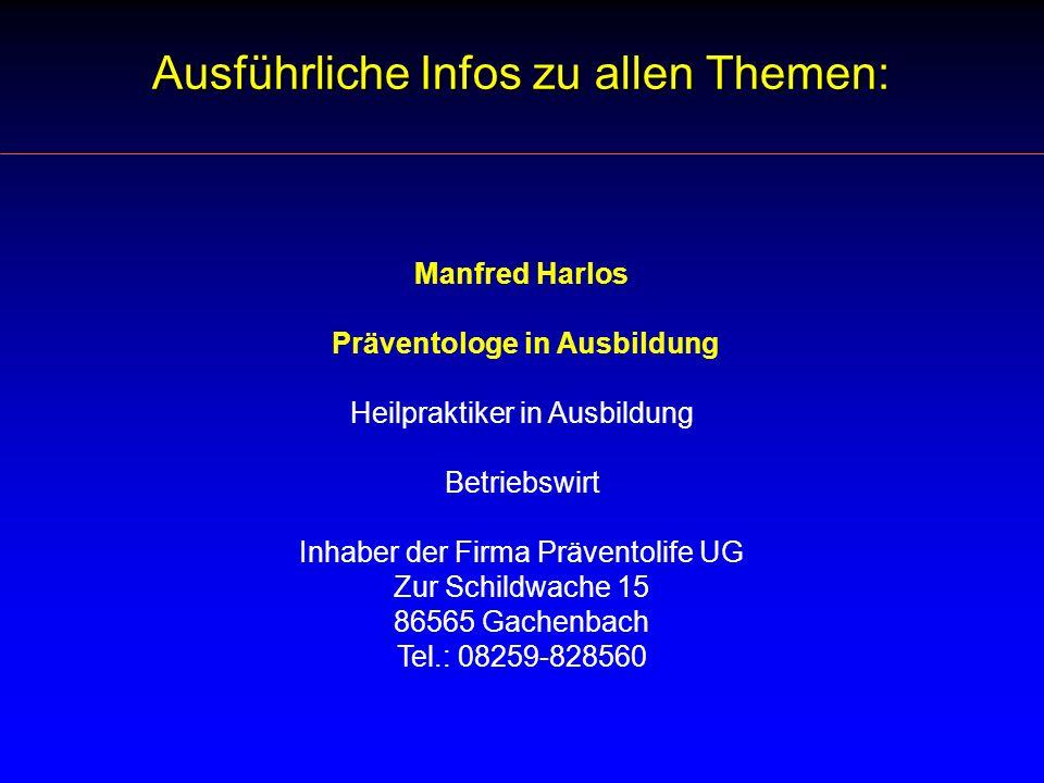 Manfred Harlos Präventologe in Ausbildung Heilpraktiker in Ausbildung Betriebswirt Inhaber der Firma Präventolife UG Zur Schildwache 15 86565 Gachenba