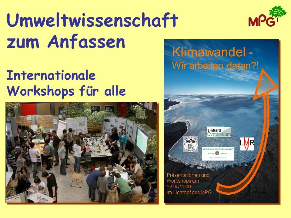 Klimawandel - Wir arbeiten daran?! Präsentationen und Workshops am 12.05.2009 im Lichthof des MPG Umweltwissenschaft zum Anfassen Internationale Works